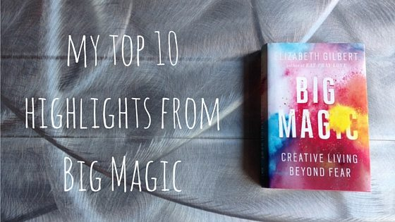 My Top 10 Highlights From Big Magic