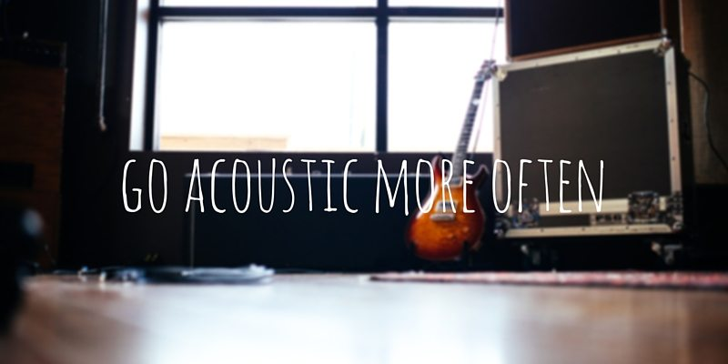 Go Acoustic More Often