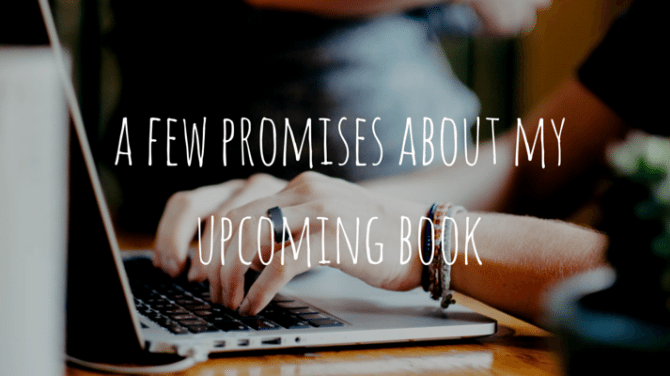 A Few Promises About My Upcoming Book