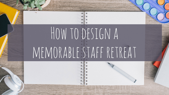 How to Design a Memorable Staff Retreat