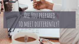 Are You Prepared to Meet Differently?