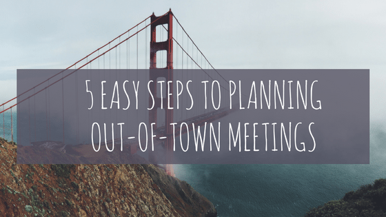 Five Easy Steps for Planning Out-of-Town Meetings