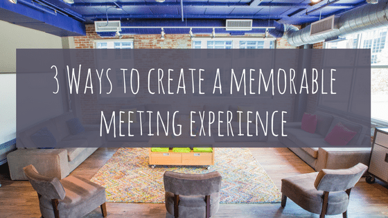 Three Ways to Make Your Meeting an Experience