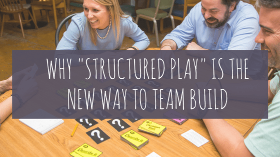 Why Structured Play is the New Way to Team Build