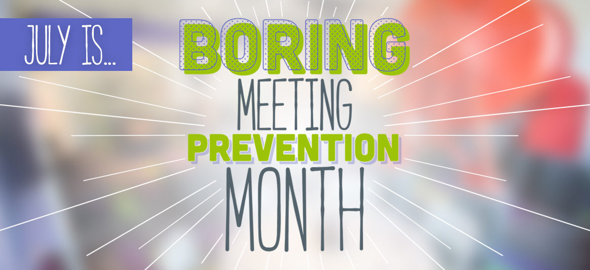 Boring Meeting Prevention Month