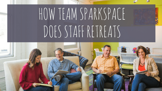 how team sparkspace does staff retreats