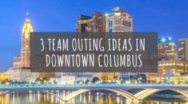 Team Outing Ideas in Downtown Columbus, OH
