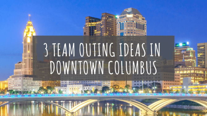Three Team Outing Ideas in Downtown Columbus, Ohio