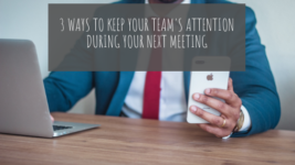 3 Ways to Keep Your Team's Attention Throughout a Meeting